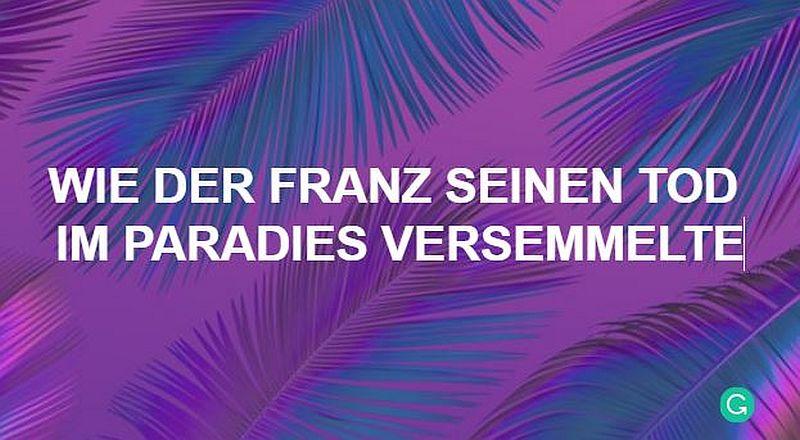 Wie der Franz seinen Tod im Paradies versemmelte – 09
