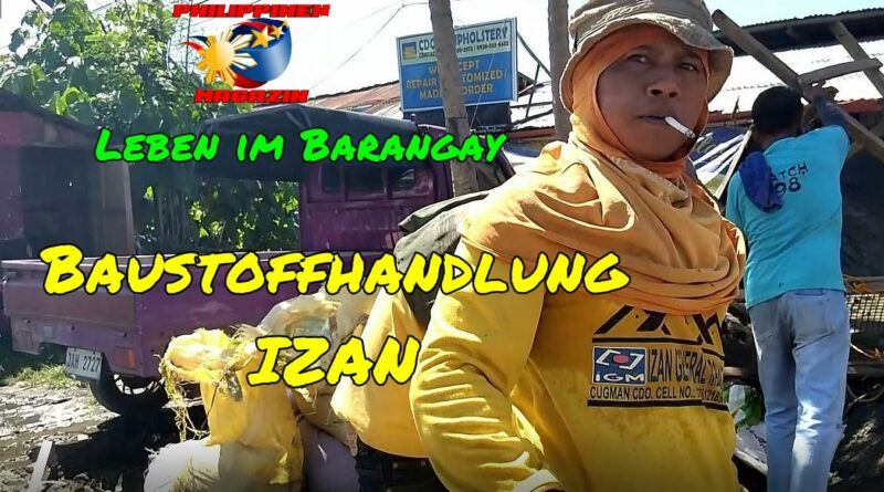 PHILIPPINEN MAGAZIN - VIDEOKANAL - Leben in einem Barangay # 002 - Baustoffhandlung IZAN Foto und Video von Sir Dieter Sokoll